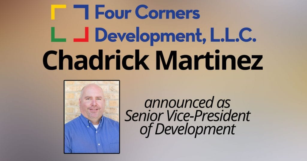 Four Corners Development Announces Chadrick Martinez Has Joined the Team as Senior Vice-President of Development